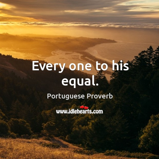 Every one to his equal. Image