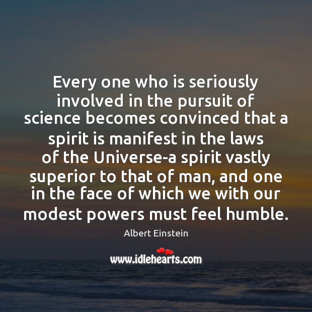 Every one who is seriously involved in the pursuit of science becomes Image