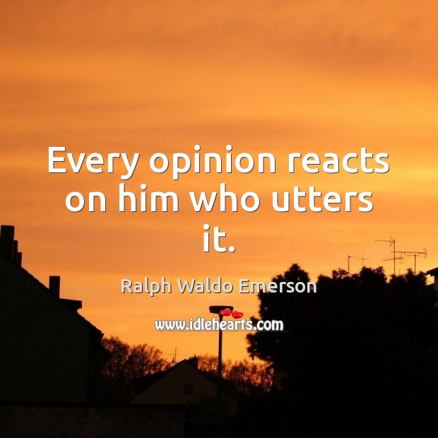 Image, Every opinion reacts on him who utters it.