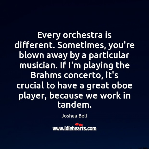 Every orchestra is different. Sometimes, you're blown away by a particular musician. Image