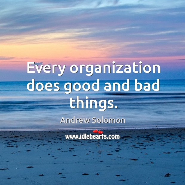 Every organization does good and bad things. Image