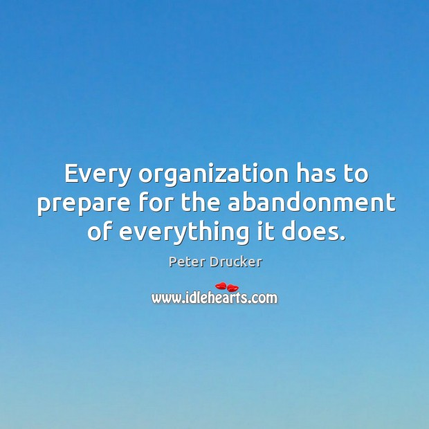 Image, Every organization has to prepare for the abandonment of everything it does.
