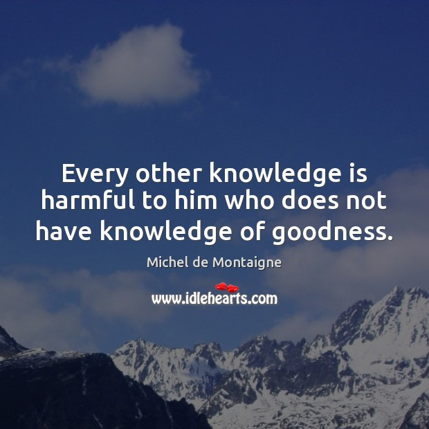 Image, Every other knowledge is harmful to him who does not have knowledge of goodness.