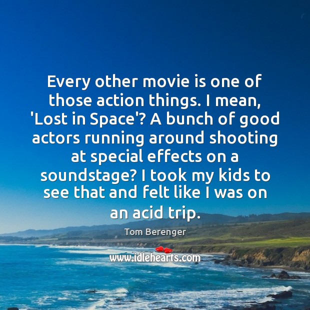 Image, Every other movie is one of those action things. I mean, 'Lost