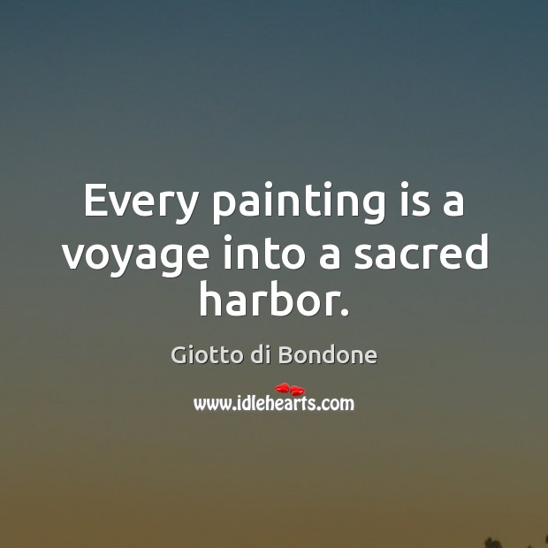 Every painting is a voyage into a sacred harbor. Image