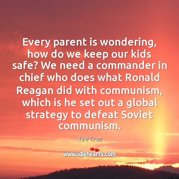 Every parent is wondering, how do we keep our kids safe? We Ted Cruz Picture Quote