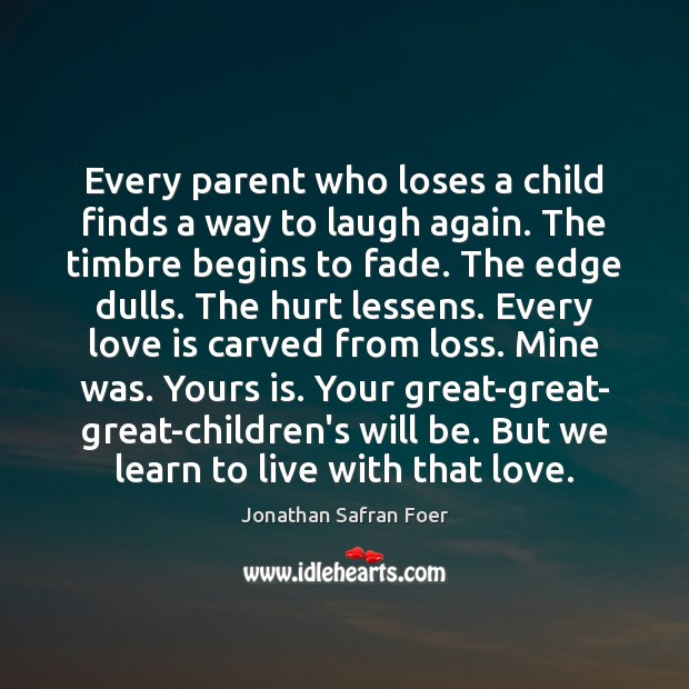Every parent who loses a child finds a way to laugh again. Image