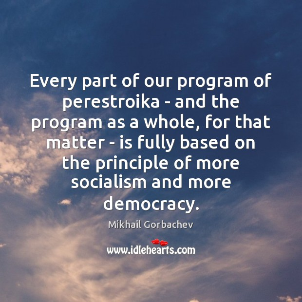 Image, Every part of our program of perestroika – and the program as