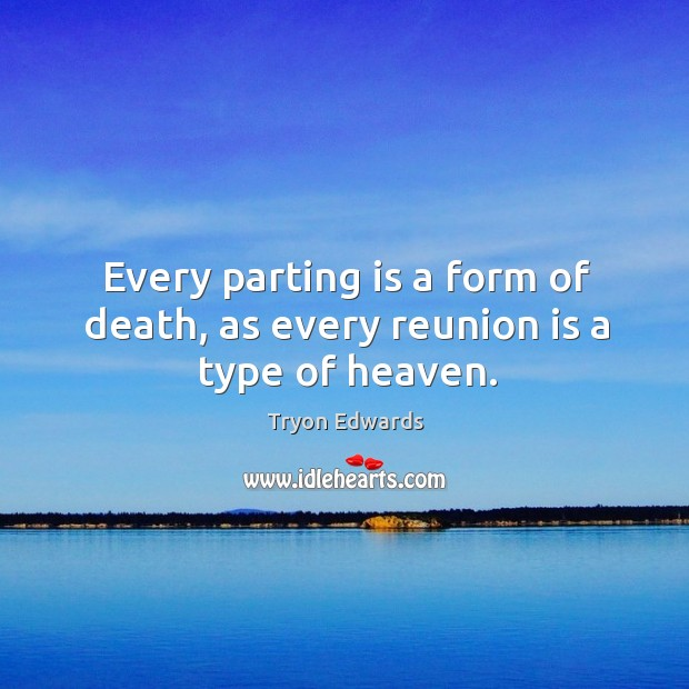 Every parting is a form of death, as every reunion is a type of heaven. Reunion Quotes Image