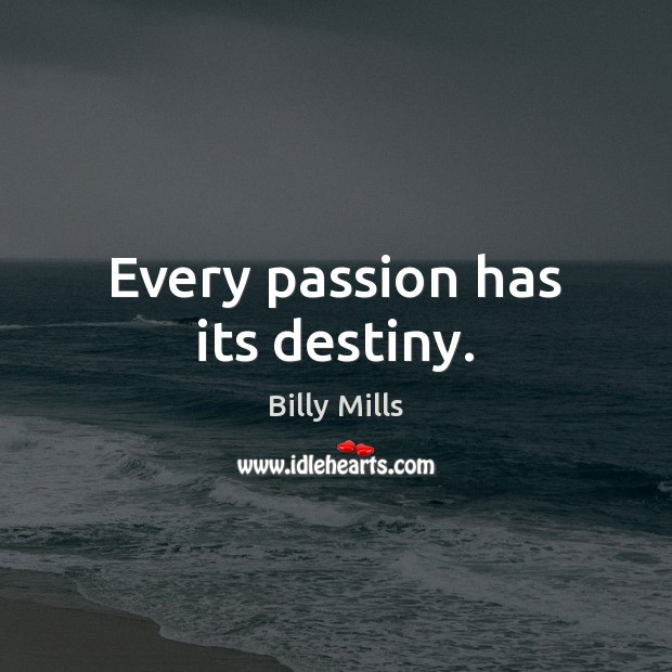 Image, Every passion has its destiny.