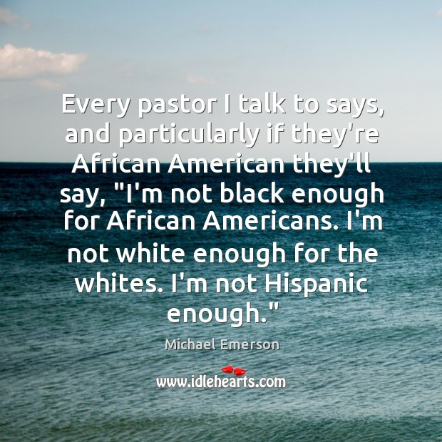Every pastor I talk to says, and particularly if they're African American Image