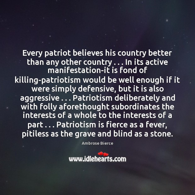Every patriot believes his country better than any other country . . . In its Patriotism Quotes Image