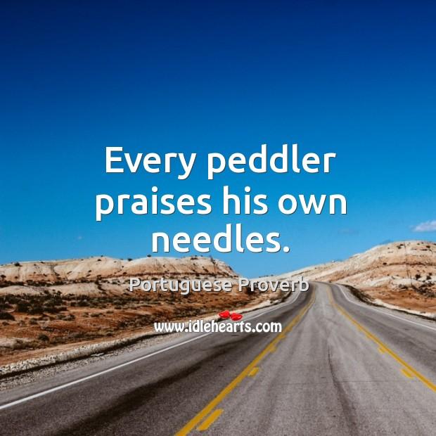 Every peddler praises his own needles. Image
