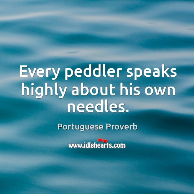 Image, Every peddler speaks highly about his own needles.
