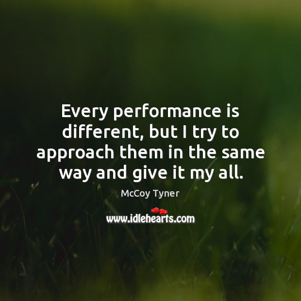 Image, Every performance is different, but I try to approach them in the