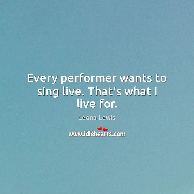 Image, Every performer wants to sing live. That's what I live for.