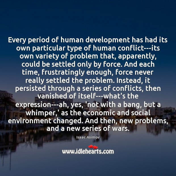 Every period of human development has had its own particular type of Image