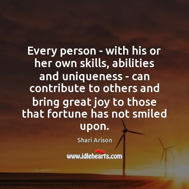Every person – with his or her own skills, abilities and uniqueness Shari Arison Picture Quote