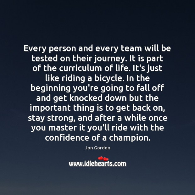 Every person and every team will be tested on their journey. It Jon Gordon Picture Quote