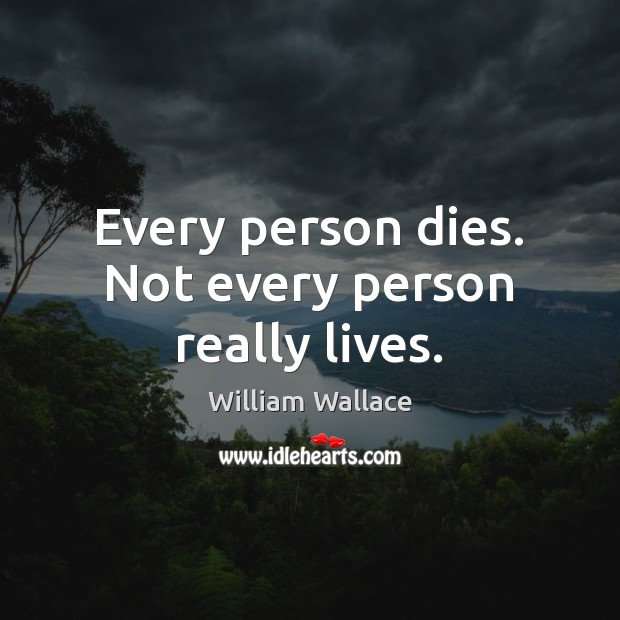 Every person dies. Not every person really lives. Image