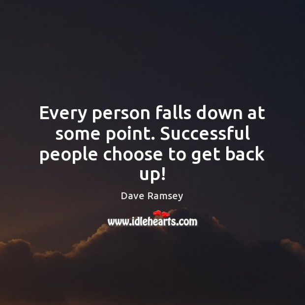 Every person falls down at some point. Successful people choose to get back up! Dave Ramsey Picture Quote