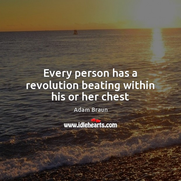 Image, Every person has a revolution beating within his or her chest