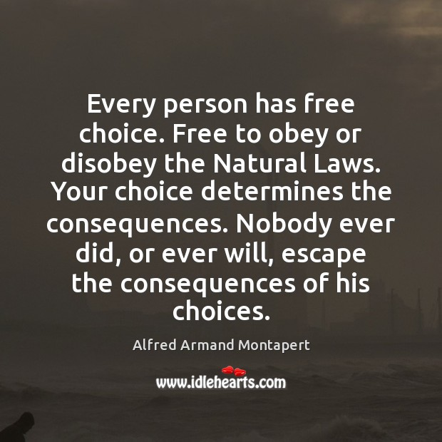 Every person has free choice. Free to obey or disobey the Natural Alfred Armand Montapert Picture Quote