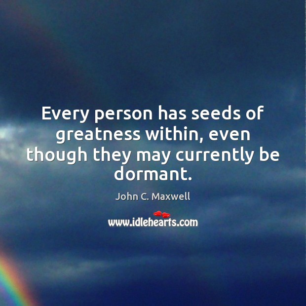Image, Every person has seeds of greatness within, even though they may currently be dormant.