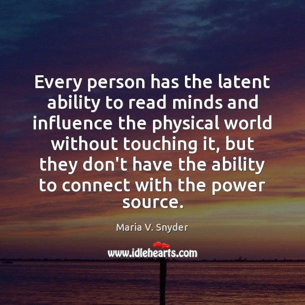 Every person has the latent ability to read minds and influence the Maria V. Snyder Picture Quote