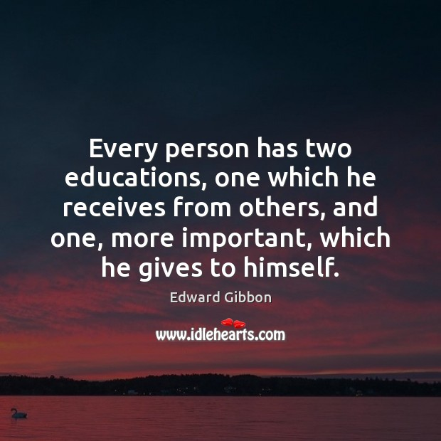 Every person has two educations, one which he receives from others, and Edward Gibbon Picture Quote
