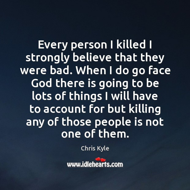 Image, Every person I killed I strongly believe that they were bad. When