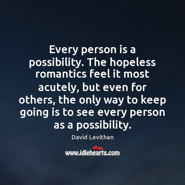 Image, Every person is a possibility. The hopeless romantics feel it most acutely,
