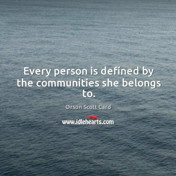 Every person is defined by the communities she belongs to. Image