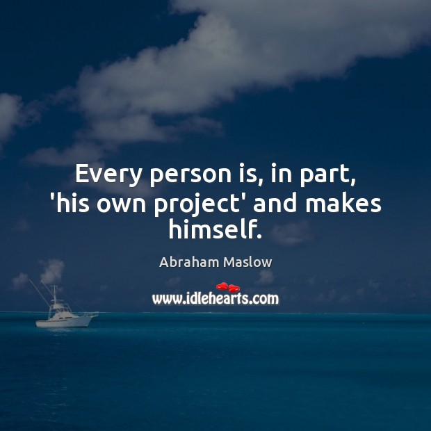 Every person is, in part, 'his own project' and makes himself. Image