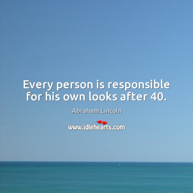 Every person is responsible for his own looks after 40. Image