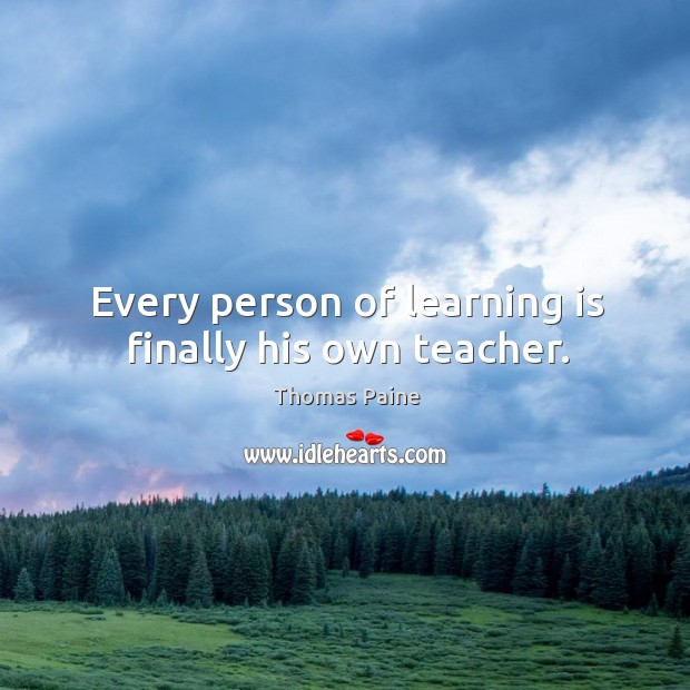 Image, Every person of learning is finally his own teacher.