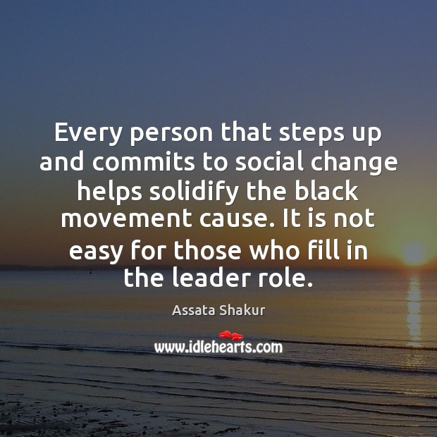 Every person that steps up and commits to social change helps solidify Assata Shakur Picture Quote