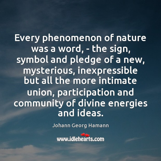 Every phenomenon of nature was a word, – the sign, symbol and Image