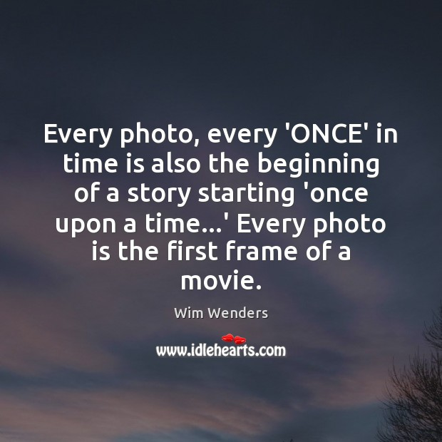 Every photo, every 'ONCE' in time is also the beginning of a Image