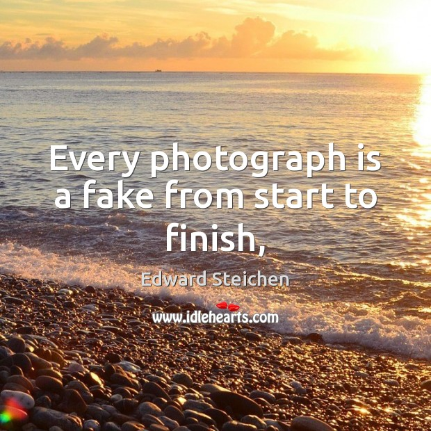 Image, Every photograph is a fake from start to finish,