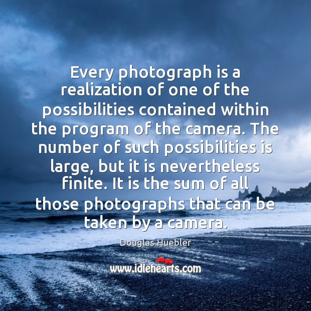 Every photograph is a realization of one of the possibilities contained within Image