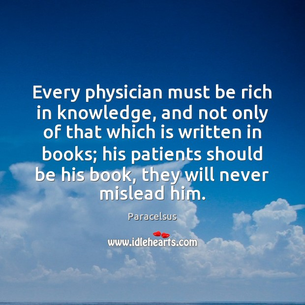 Every physician must be rich in knowledge, and not only of that Paracelsus Picture Quote