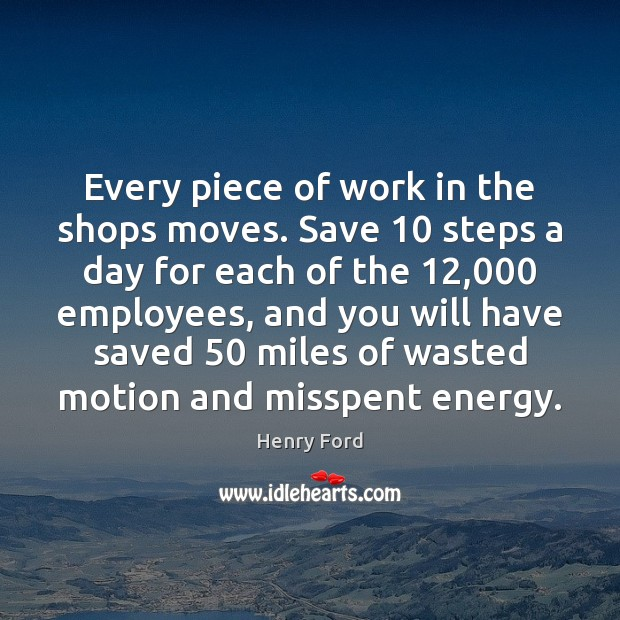 Image, Every piece of work in the shops moves. Save 10 steps a day