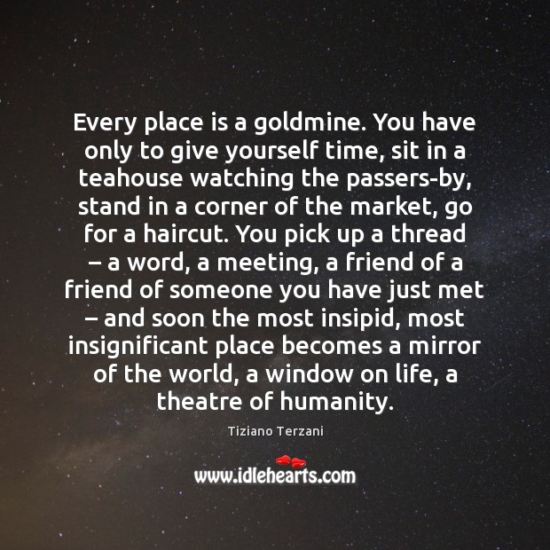 Every place is a goldmine. You have only to give yourself time, Image