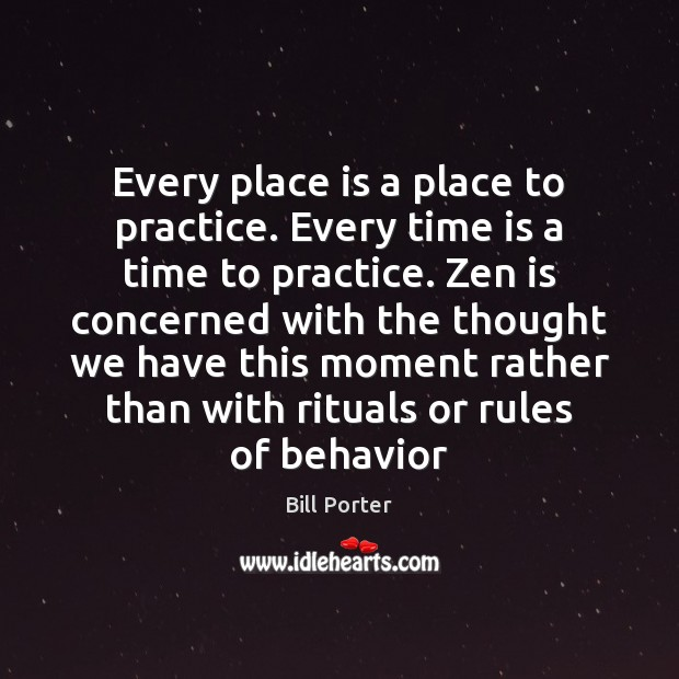 Every place is a place to practice. Every time is a time Behavior Quotes Image