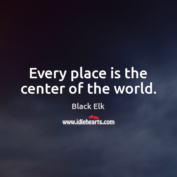 Image, Every place is the center of the world.