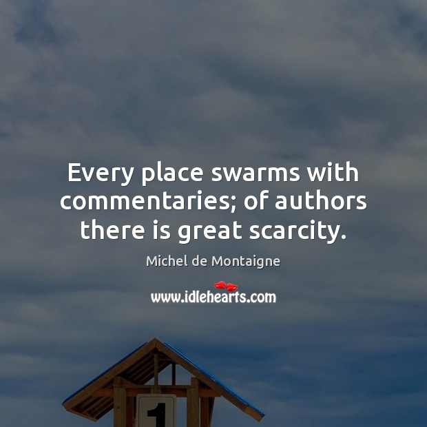 Image, Every place swarms with commentaries; of authors there is great scarcity.