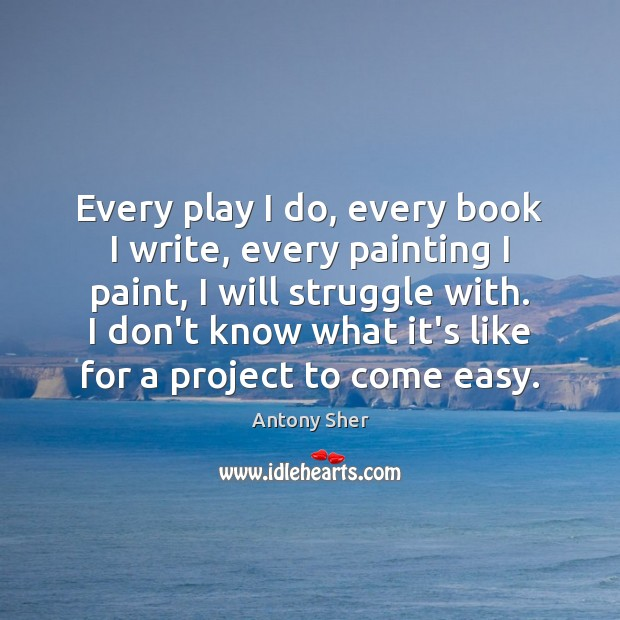 Image, Every play I do, every book I write, every painting I paint,