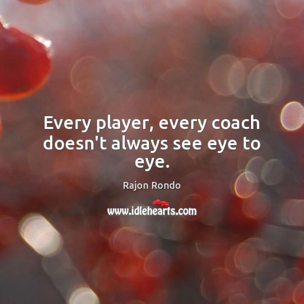 Every player, every coach doesn't always see eye to eye. Image