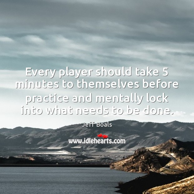 Image, Every player should take 5 minutes to themselves before practice and mentally lock